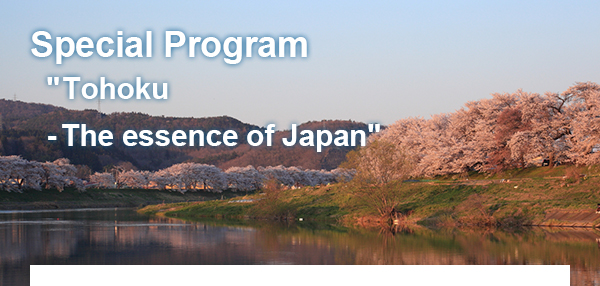 "Special Program ""Tohoku - The essence  of Japan"""